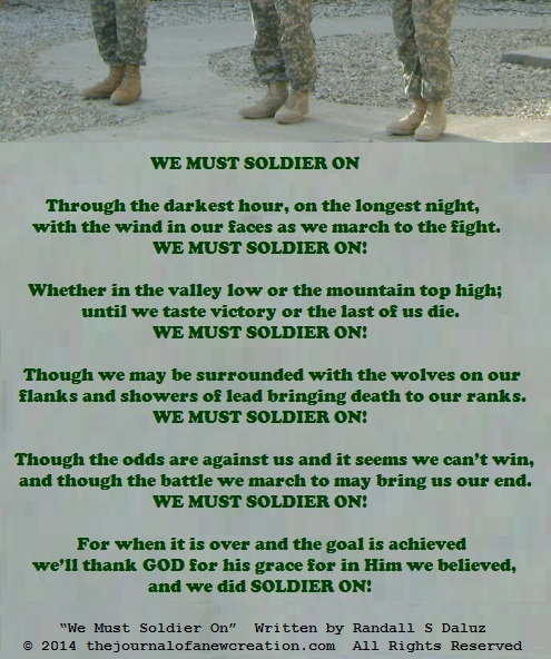 """We Must Soldier On"" - Written by Randall S Daluz - © 2014 thejournalofanewcreation.com All Rights Reserved"